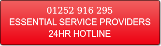 Essential Service Providers 24hr: 01252 916 295